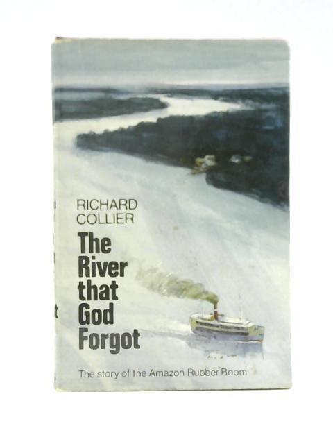 The River that God Forgot: The Story of the Amazon Rubber Boom By Richard Collier