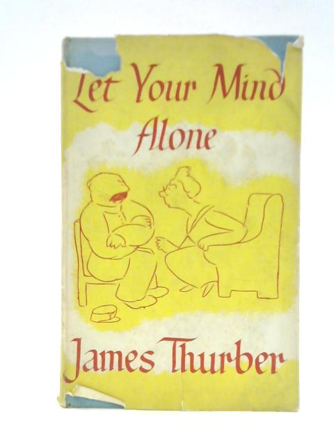 Let Your Mind Alone! By James Thurber