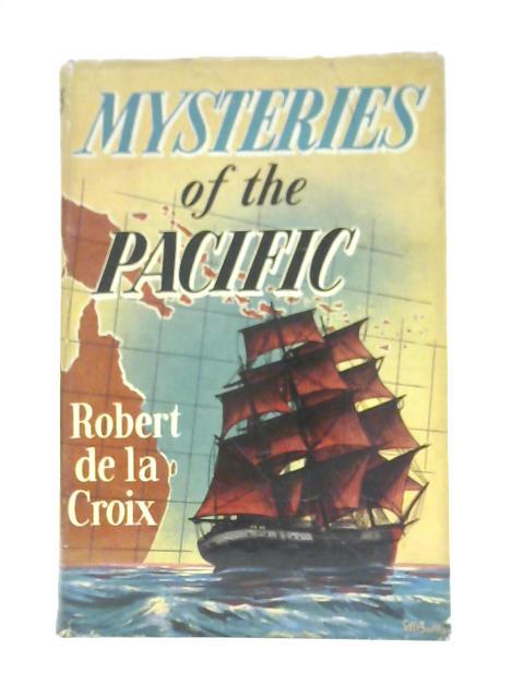 Mysteries of the Pacific By Robert de la Croix