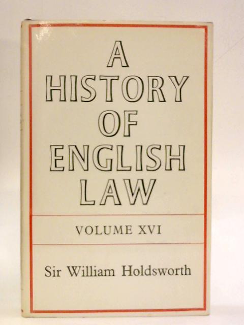 A History of English Law Vol XVI by Sir WIlliam Holdsworth