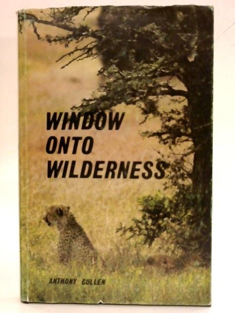 Window onto Wilderness By Anthony D Cullen