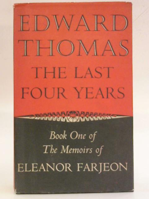 Edward Thomas, The Last Four Years by Eleanor Farjeon