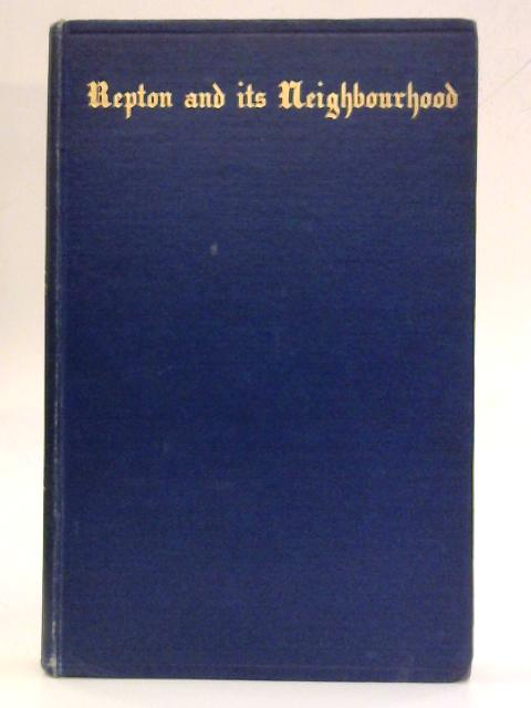 Repton and its Neighbourhood: A descriptive guide of the archaeology, &c., of the district by F. C. Hipkins