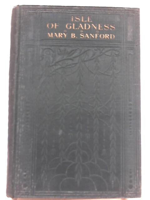 Isle of Gladness By Mary B. Sanford