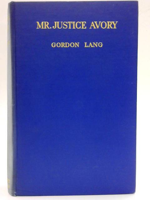 Mr. Justice Avory By Gordon Lang