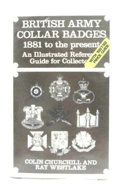British Army Collar Badges 1881 to the Present by C. Churchill & R. Westlake