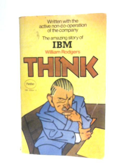 Think - The Amazing Story of IBM by William Rodgers