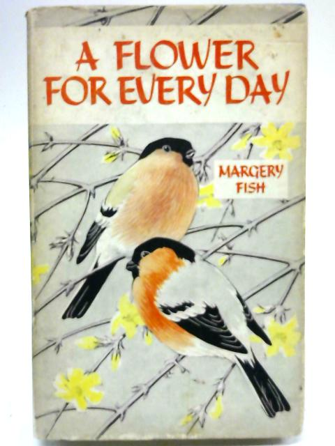 A Flower for Every Day By Margery Fish