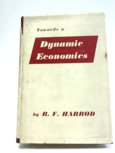 Towards a Dynamic Economics by Roy Forbes Harrod