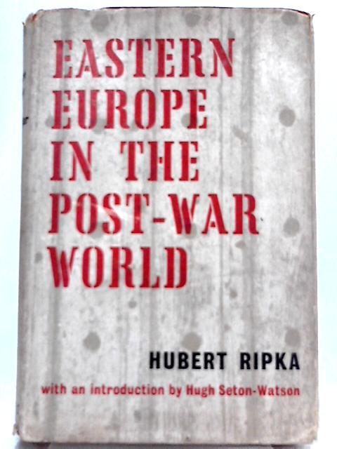 Eastern Europe in the Post-War World By Hubert Ripka
