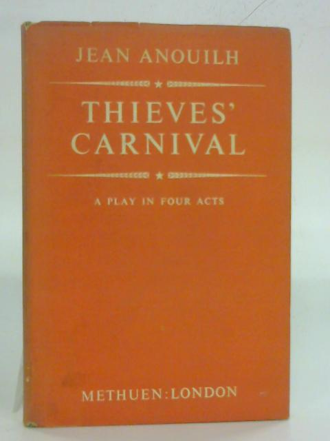 Thieves' carnival: A play in four acts By Jean Anouilh