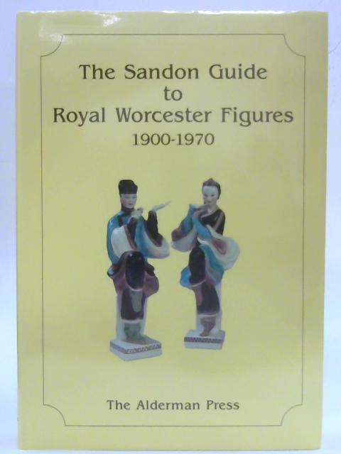 The Sandon Guide to Royal Worcester Figures, 1900-70 (Collectors' S) By David Sandon