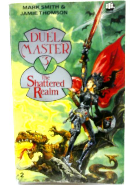 Duel Master 3: The Shattered Realm: The Kingdom Of Dorganath By Mark Smith & Jamie Thomson