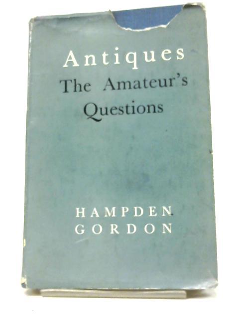 Antiques: The Amateur's Questions by Hampden Gordon
