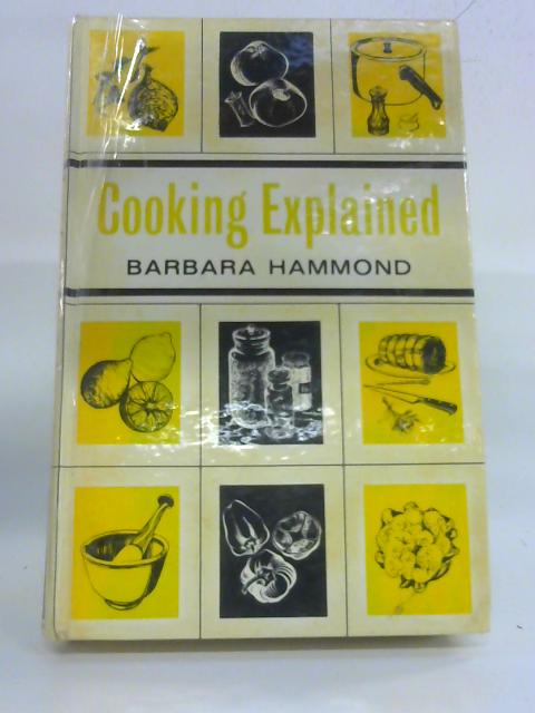 Cooking Explained by Barbara Hammond