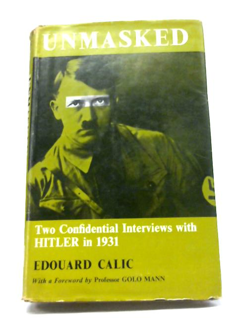 Unmasked: Two Confidential Interviews with Hitler By Calic, Edouard