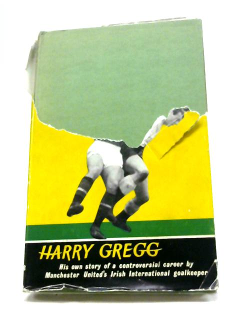 Wild About Football: His Own Story By Harry Gregg