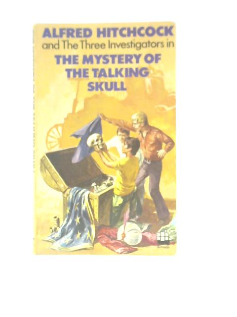 Alfred Hitchcock and the Three Investigators in 'The Mystery of the Talking Skull' By Robert Arthur