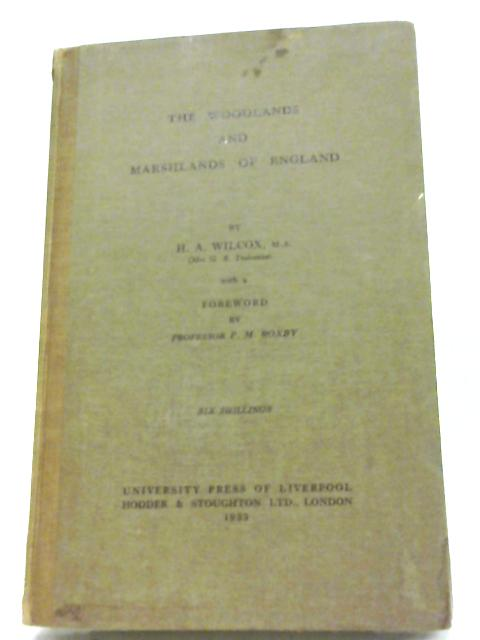 The Woodlands and Marshlands of England By H. A. Wilcox