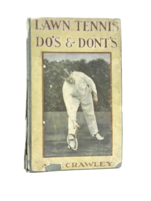 Lawn Tennis Do's and Dont's by A.E. Crawley