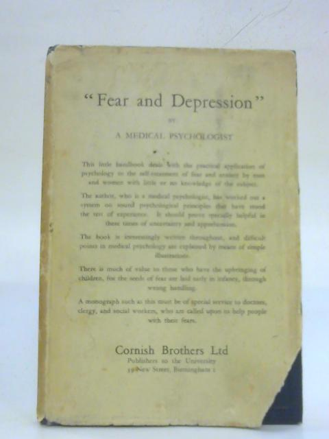 Fear and Depression. Their Causes and Self-treatment by A Medical Psychologist