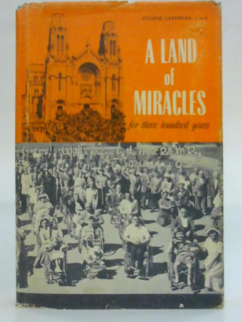 A Land of Miracles for Three Hundred Years (1658-1958) By Eugène Lefebvre