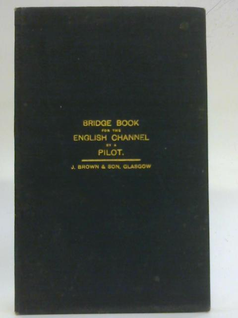 Bridge Book For The English Channel with Ten Charts by Anon
