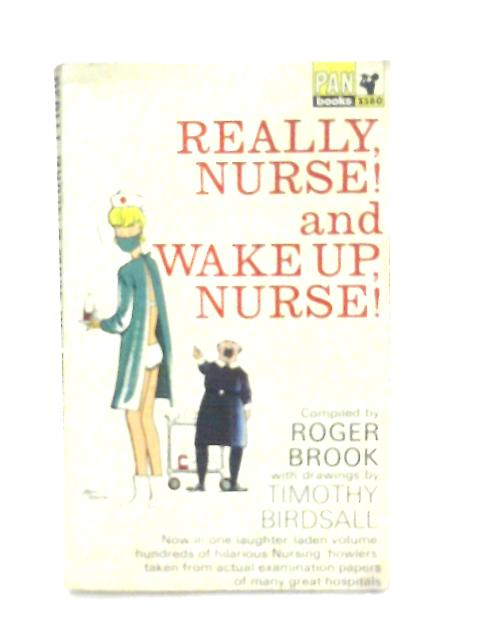Really, Nurse! and Wake Up, Nurse! By Compiled by Roger Brook