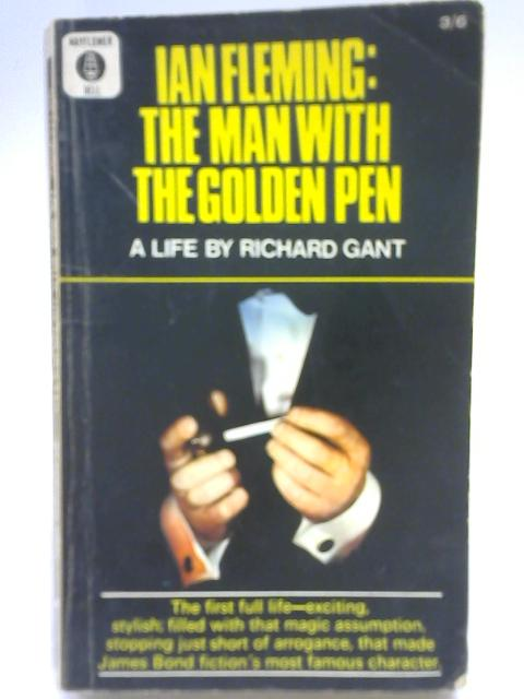 Ian Fleming: The Man with The Golden Pen By Richard Gant