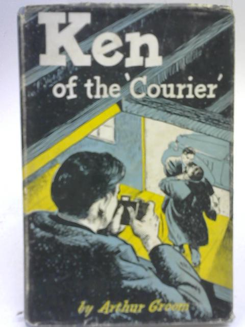 Ken of the Courier By Arthur Groom