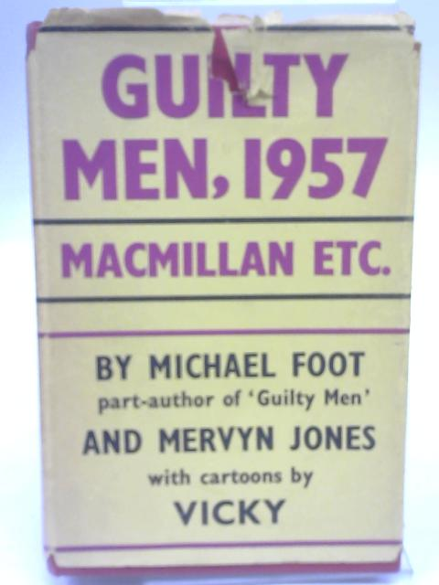 Guilty Men, 1957 By Michael Foot & Mervyn Jones