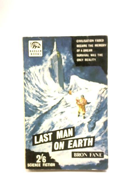 Last Man On Earth By Bron Fane