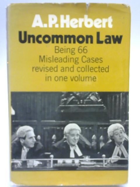 Uncommon Law: Being Sixty-six Misleading Cases by A. P. Herbert