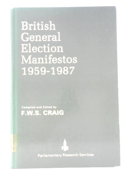 British General Election Manifestos 1959-1987 By F. W. S. Craig