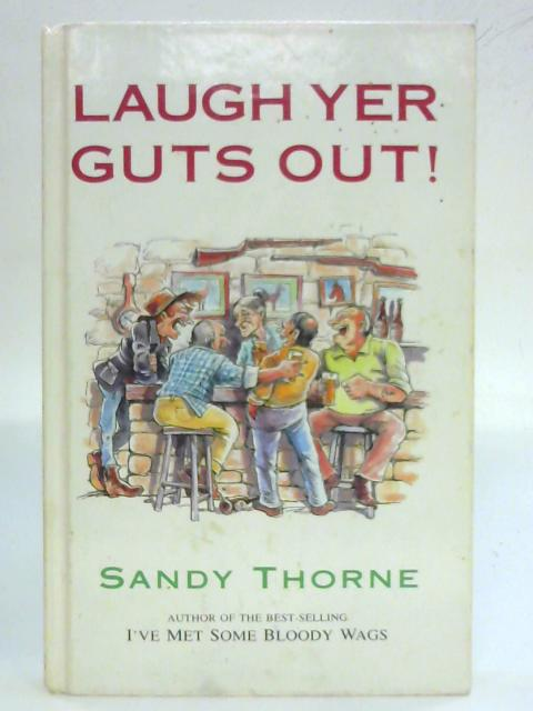 Laugh Yer Guts Out By Sandy Thorne
