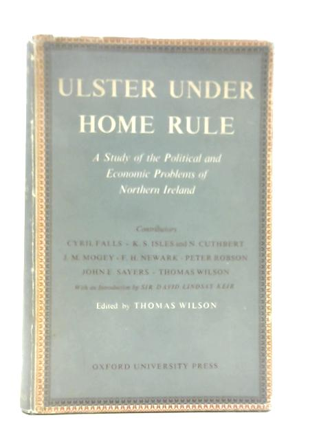 Ulster under Home Rule: A Study of the Political and Economic Problems of Northern Ireland By Thomas Wilson