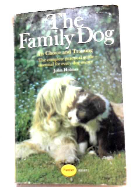 The Family Dog, Its Choice and Training By John Holmes