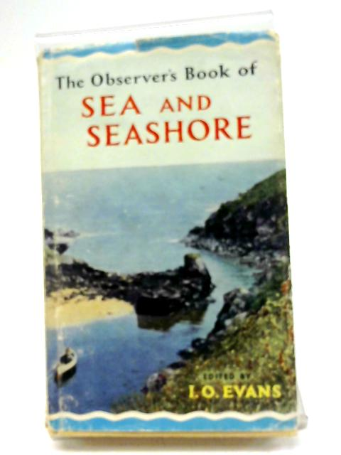 The Observer's Book of Sea And Seashore: All Aspects Described (Observer's Pocket Series) by I. O Evans