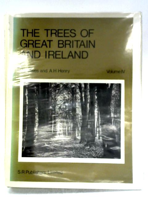 The Trees Of Great Britain & Ireland: Vol. 4 By H. J. Elwes & A. H. Henry