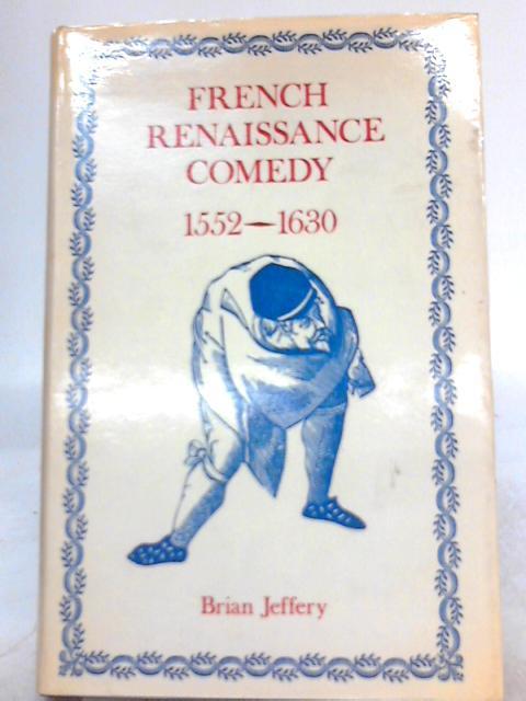French Renaissance Comedy 1552-1630 By Brian Jeffery