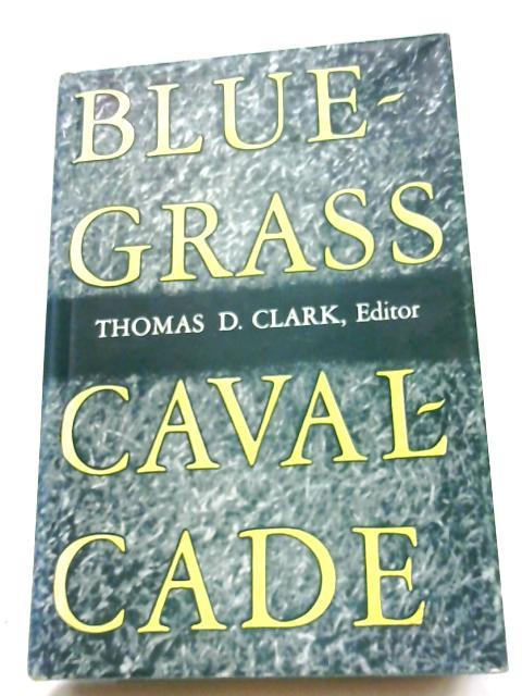 Bluegrass Cavalcade By Thomas D. Clark