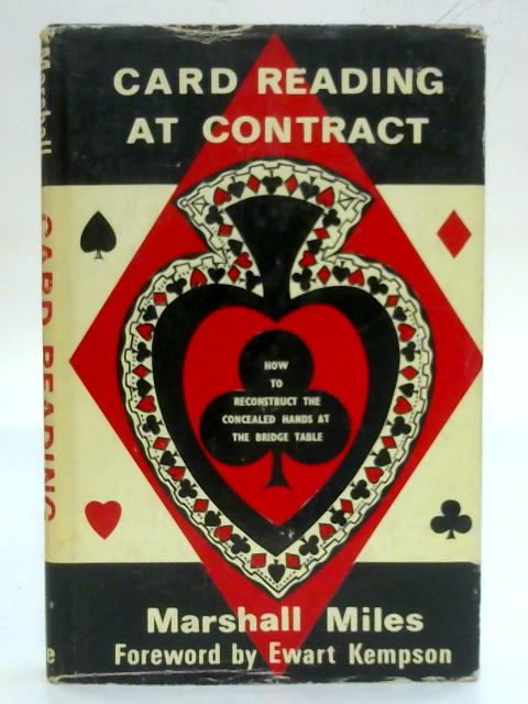 Card reading at contract: How to reconstruct the concealed hands at the bridge table By Marshall Miles