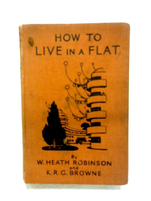 How To Live In A Flat By Heath Robinson & K. R. G. Browne