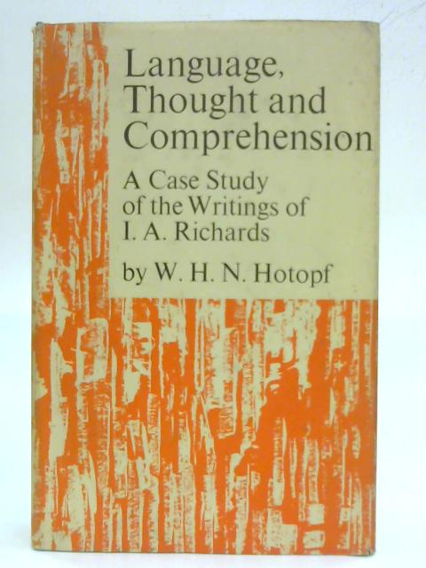 Language, Thought and Comprehension: A case study of the writings of I.A. Richards By Wilhelm Hugo Norman Hotopf