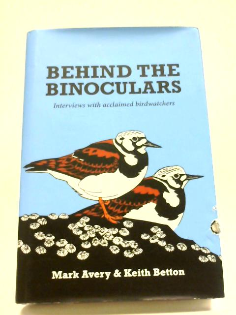 Behind the Binoculars: Interviews With Acclaimed Birdwatchers by Mark Avery