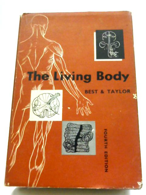 The Living Body By C. H.Best, N. B. Taylor