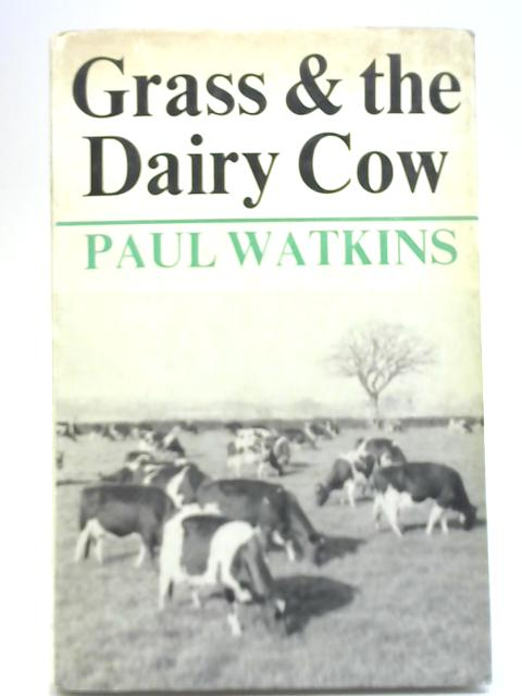 Grass and the Dairy Cow By Paul Watkins