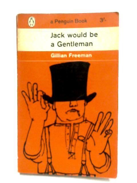 Jack Would be a Gentleman by Gillian Freeman