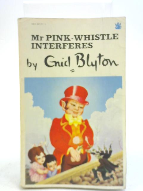 Mr Pink-Whistle Interferes by Enid Blyton