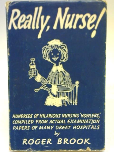 Really, Nurse! By Roger Brook